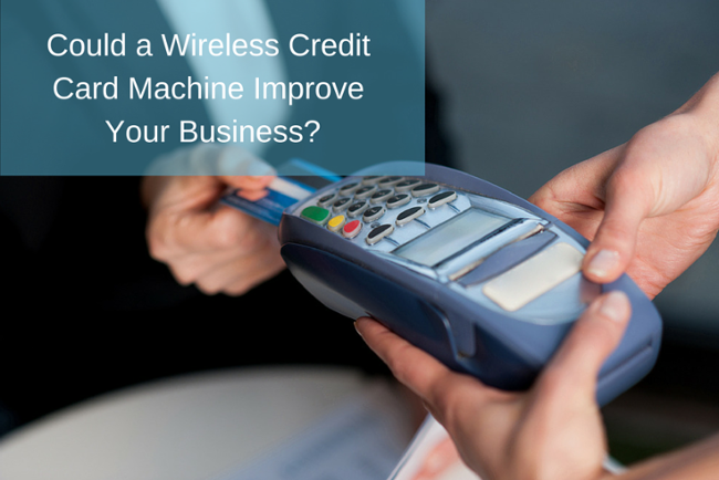 Could a Wireless Credit Card Machine Improve Your Business?
